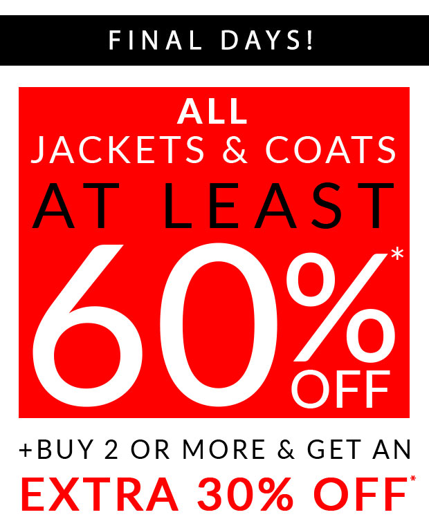 Final days. At least 60% off Jackets + buy 2 or more and get an extra 30% off!